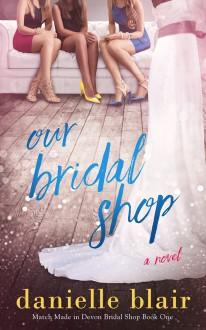 Our Bridal Shop (Match Made in Devon Bridal Shop #1) - Danielle Blair