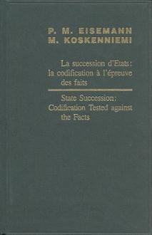 State Succession: Codification Tested Against the Facts/Lasuccession D'Etats - Pierre Michel Eisemann
