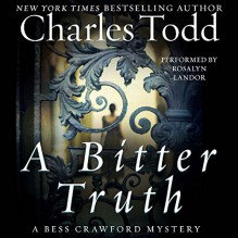 A Bitter Truth: A Bess Crawford Mystery - Charles Todd,Rosalyn Landor,HarperAudio