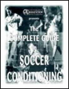 The Complete Guide to Soccer Conditioning - Ken Kontor
