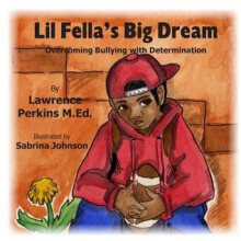 Lil Fella's Big Dream: Overcoming Bullying with Determination - Lawrence Perkins, Sabrina Johnson