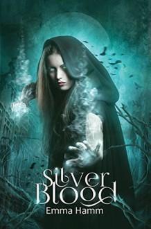 Silver Blood - Emma Hamm