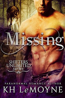 Missing (Shifters Unlimited Book 1) - KH LeMoyne