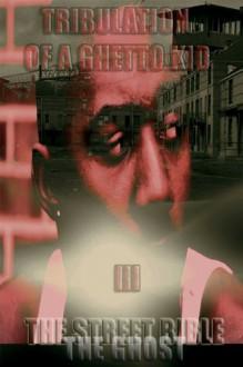Tribulation Of A Ghetto Kid: Volume 3: The Street Bible (Ghetto Boy trilogy) - Larry Johnson