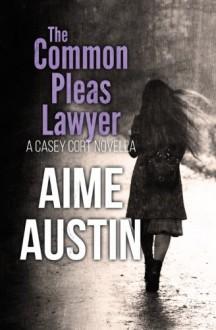 The Common Pleas Lawyer: A Casey Cort Novella - Aime Austin