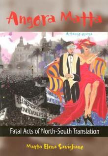 Angora Matta: Fatal Acts of North-South Translation/Actos Fatales De Traduccion Norte-Sur - Marta E. Savigliano