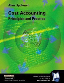 Cost Accounting: Principles And Practice - Alan Upchurch
