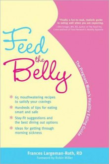 Feed the Belly - Frances Largeman-Roth