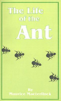 The Life of the Ant - Maurice Maeterlinck, Bernard Miall