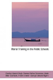 Moral Training in the Public Schools - Charles Edward Rugh