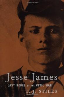 Jesse James: Last Rebel of the Civil War - T.J. Stiles