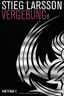 Vergebung: Die Millennium-Trilogie 3 - Roman - Stieg Larsson,Wibke Kuhn