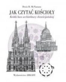 Jak czytać kościoły. Krótki kurs architektury chrześcijańskiej - Denis R. McNamara
