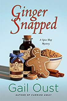 Ginger Snapped: A Spice Shop Mystery (Spice Shop Mystery Series) - Gail Oust