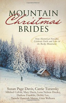 Mountain Christmas Brides: Nine Historical Novellas Celebrate Faith and Love in the Rocky Mountains - Gina Welborn, Debby Lee, Mildred Colvin, Darlene Franklin, Mary Davis, Lena Nelson Dooley, Carrie Turansky, Susan Page Davis, Tamela Hancock Murray