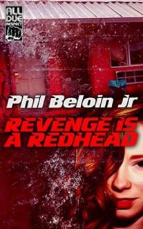 Revenge is a Redhead - Phil Beloin Jr.