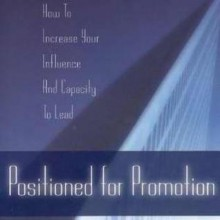 Positioned for Promotion: How to Increase Your Influence and Capacity to Lead - Mac Hammond