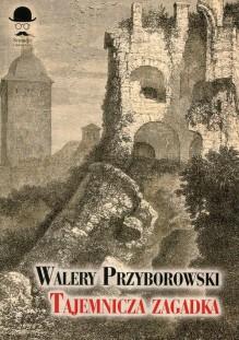 Tajemnicza zagadka - Walery Przyborowski
