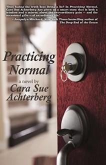 Practicing Normal - Cara Sue Achterberg