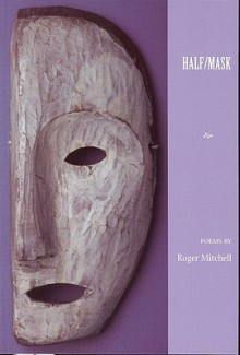 Half/Mask - Roger Mitchell