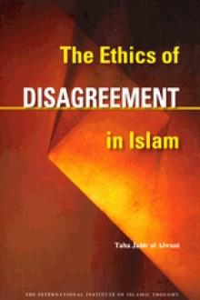 The Ethics of Disagreement in Islam (Issues in Islamic Thought, No. 5) (Issues in Islamic Thought, 5) - Taha Jabir Al-Alwani