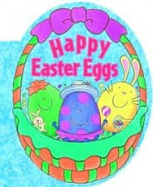 Happy Easter Eggs - Joan Holub