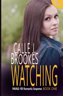 Watching (Large Print version): A PAVAD Novel - Calle J. Brookes