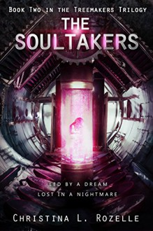 The Soultakers: (YA Dystopian Scifi Horror) (The Treemakers Trilogy Book 2) - Christina L. Rozelle,Christian Bentulan,Kimberly Grenfell