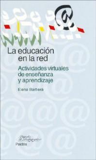 La educacion en la red / Education in the Red: Actividades Virtuales de Ensenanza y Aprendizaje / Virtual Activities for Teaching and Learning (Papeles De Pedagogia / Pedagogy Papers) - Elena Barbera
