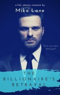 The Billionaire's Betrayal (Billionaire, #2) - Mika Lane