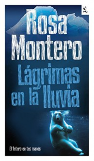 Lágrimas en la lluvia - Rosa Montero Gayo