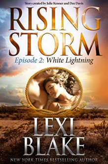 White Lightning: Episode 2 (Rising Storm) - Lexi Blake, Dee Davis, Julie Kenner