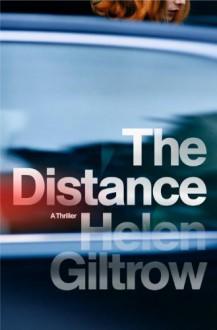 The Distance: A Thriller - Helen Giltrow