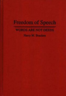 Freedom Of Speech: Words Are Not Deeds - Harry M. Bracken