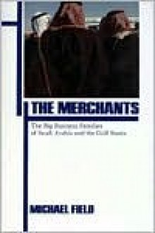 The Merchants: The Big Business Families Of Arabia - Michael Field