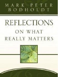 Reflections on What Really Matters - Mark, Peter Bodholdt