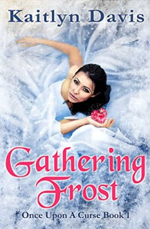 Gathering Frost (Once Upon A Curse Book 1) - Kaitlyn Davis