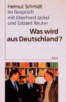 Was wird aus Deutschland? - Helmut Schmidt, Eberhard Jäckel, Edzard Reuter