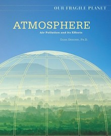 Atmosphere: Air Pollution and Its Effects - Dana Desonie