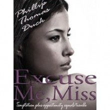 Excuse Me, Miss (Excuse Me, Miss, #1) - Phillip Thomas Duck