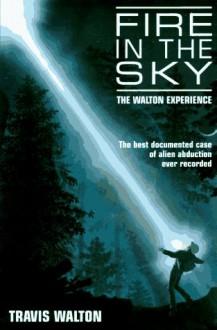 Fire in the Sky: The Walton Experience - Travis Walton