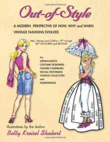OUT-of-STYLE: A Modern Perspective of How, Why and When Vintage Fashions Evolved - Betty Kreisel Shubert