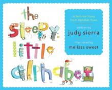 The Sleepy Little Alphabet: A Bedtime Story from Alphabet Town - Judy Sierra, Melissa Sweet