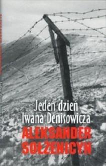 Jeden dzień Iwana Denisowicza - Aleksander Sołżenicyn