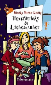 Hexentricks und Liebeszauber - Bianka Minte-König, Birgit Schössow