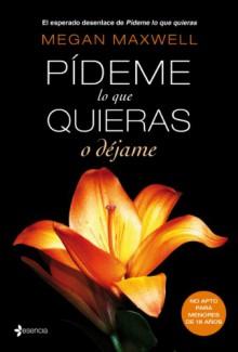 Pídeme lo que quieras o déjame (Spanish Edition) - Megan Maxwell