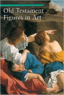Old Testament Figures in Art - Chiara DeCapoa, Stefano Zuffi, Thomas Michael Hartmann, Chiara de Capoa