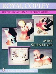 Royal Copley: Identification and Price Guide - Mike Schneider