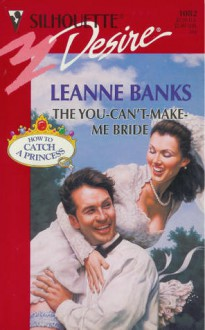 The You-Can't-Make-Me Bride - Leanne Banks