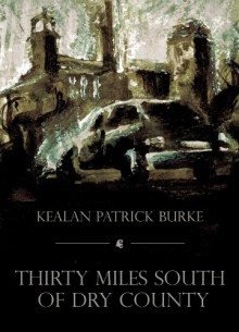 Thirty Miles South of Dry County - Kealan Patrick Burke
